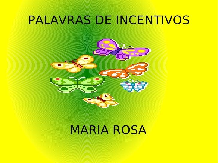 PALAVRAS DE INCENTIVOS MARIA ROSA