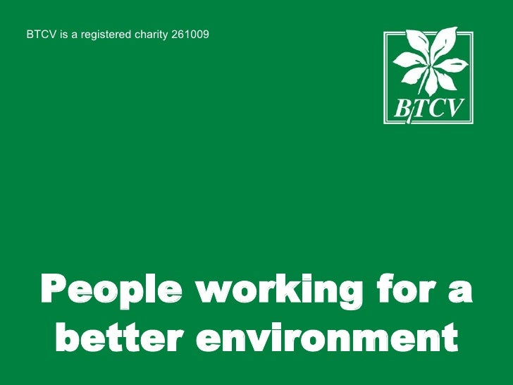 BTCV is a registered charity 261009 People working for a better environment