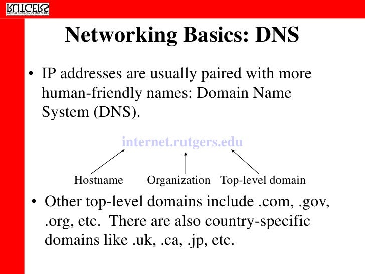 Networking Basics: DNS • IP addresses are usually paired with more   human-friendly names: Domain Name   System (DNS).    ...