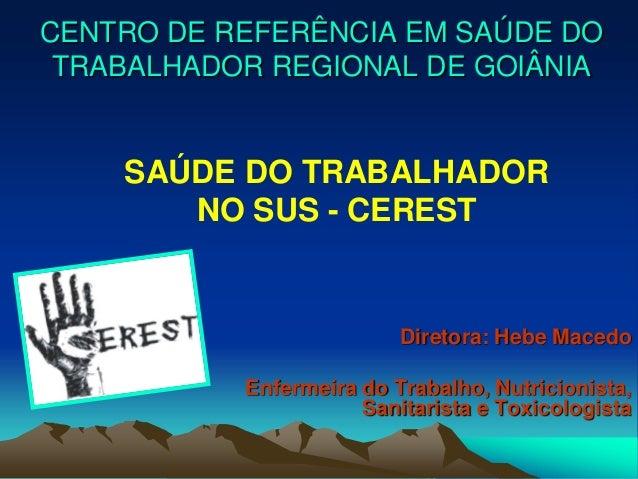 CENTRO DE REFERÊNCIA EM SAÚDE DO TRABALHADOR REGIONAL DE GOIÂNIA    SAÚDE DO TRABALHADOR       NO SUS - CEREST            ...