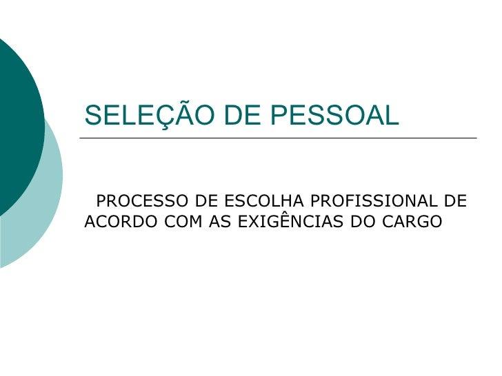 SELEÇÃO DE PESSOAL PROCESSO DE ESCOLHA PROFISSIONAL DE ACORDO COM AS EXIGÊNCIAS DO CARGO