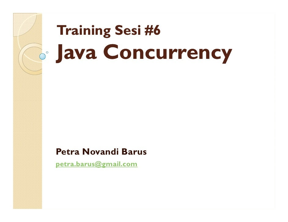 Training Sesi #6 Java Concurrency    Petra Novandi Barus petra.barus@gmail.com