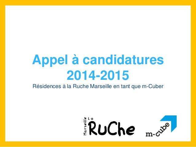 Appel à candidatures  2014-2015  Résidences à la Ruche Marseille en tant que m-Cuber