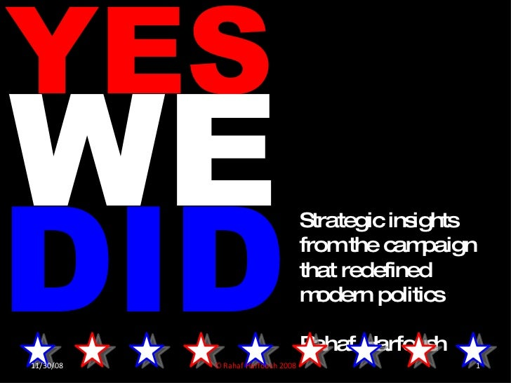 YES WE DID Strategic insights from the campaign that redefined modern politics Rahaf Harfoush © Rahaf Harfoush 2008 11/30/08