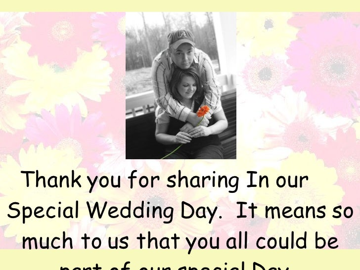 Thank you for sharing In our  Special Wedding Day.  It means so much to us that you all could be part of our special Day.