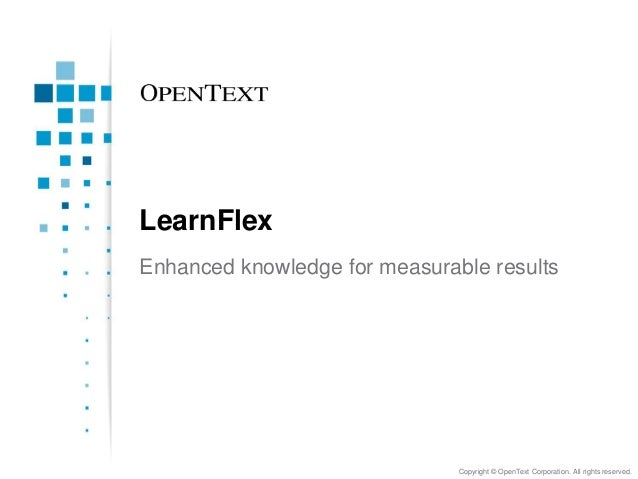LearnFlexEnhanced knowledge for measurable results                               Copyright © OpenText Corporation. All rig...