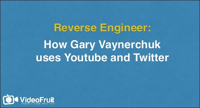 Reverse Engineer: How Gary Vaynerchuk uses Youtube and Twitter