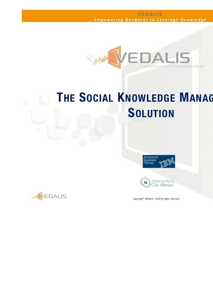 VEDALIS       Empowering Networks to Leverage KnowledgeT HE S OCIAL K NOWLEDGE M ANAGEMENT               S OLUTION        ...
