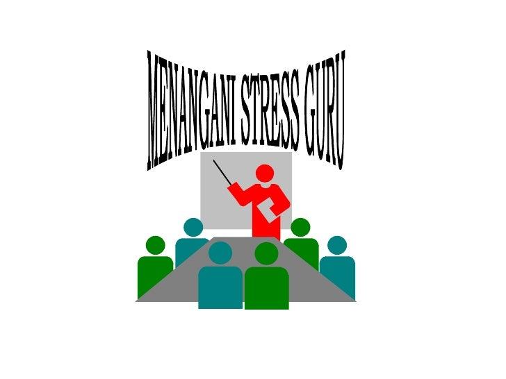 MENANGANI STRESS GURU