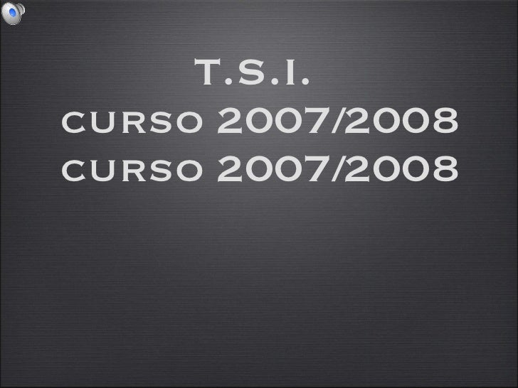 T.S.I.  curso 2007/2008 curso 2007/2008