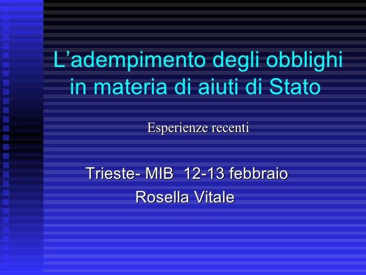 L'adempimento degli obblighi in materia di aiuti di Stato   <ul><ul><li>Esperienze recenti </li></ul></ul><ul><li>Trieste-...
