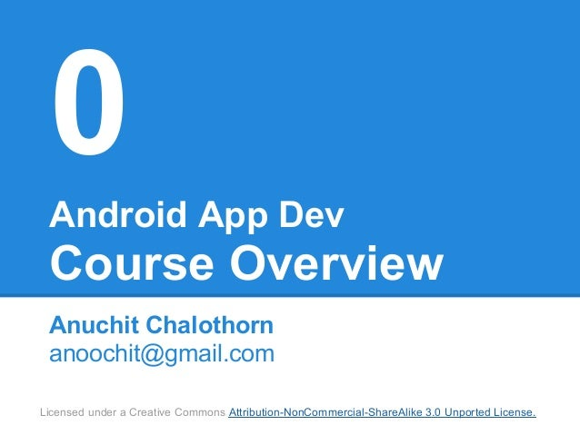 0 Android App Dev Course Overview Anuchit Chalothorn anoochit@gmail.comLicensed under a Creative Commons Attribution-NonCo...