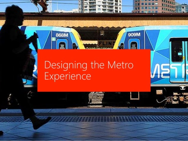 Designing the Metro Experience