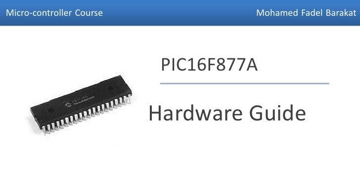 Micro-controller Course             Mohamed Fadel Barakat                           PIC16F877A                          Ha...