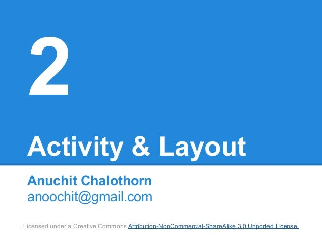 2 Activity & Layout Anuchit Chalothorn anoochit@gmail.comLicensed under a Creative Commons Attribution-NonCommercial-Share...