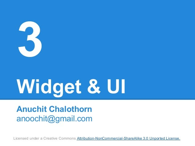 3 Widget & UI Anuchit Chalothorn anoochit@gmail.comLicensed under a Creative Commons Attribution-NonCommercial-ShareAlike ...