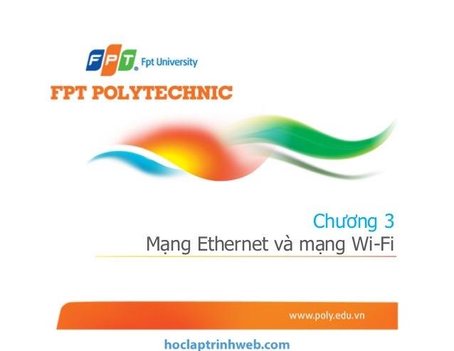 Chương 3 Mạng Ethernet và mạng Wi-Fi - Giáo trình FPT