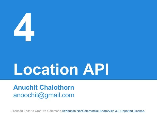 4 Location API Anuchit Chalothorn anoochit@gmail.comLicensed under a Creative Commons Attribution-NonCommercial-ShareAlike...