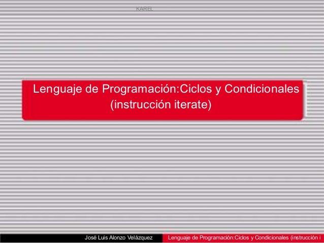 KARELLenguaje de Programación:Ciclos y Condicionales             (instrucción iterate)         José Luis Alonzo Velázquez ...
