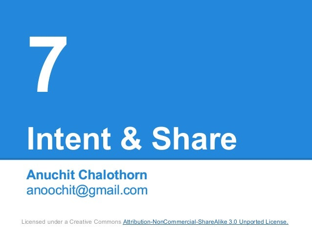 7 Intent & Share Anuchit Chalothorn anoochit@gmail.comLicensed under a Creative Commons Attribution-NonCommercial-ShareAli...