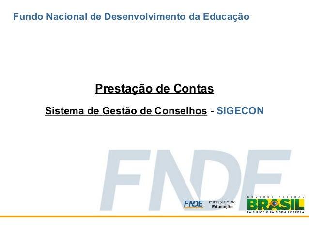 Prestação de Contas Sistema de Gestão de Conselhos - SIGECON Fundo Nacional de Desenvolvimento da Educação