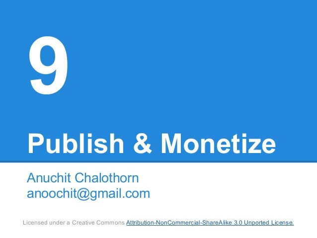 9 Publish & Monetize Anuchit Chalothorn anoochit@gmail.comLicensed under a Creative Commons Attribution-NonCommercial-Shar...