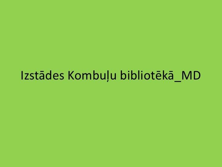 Izstādes Kombuļu bibliotēkā_MD<br />