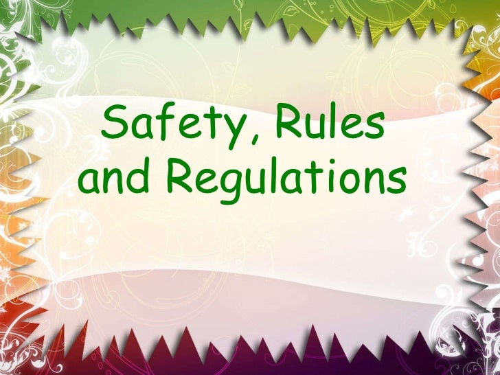 Safety, Rules and Regulations