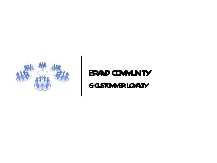 BRAND COMMUNITY & CUSTOMMER LOYALTY