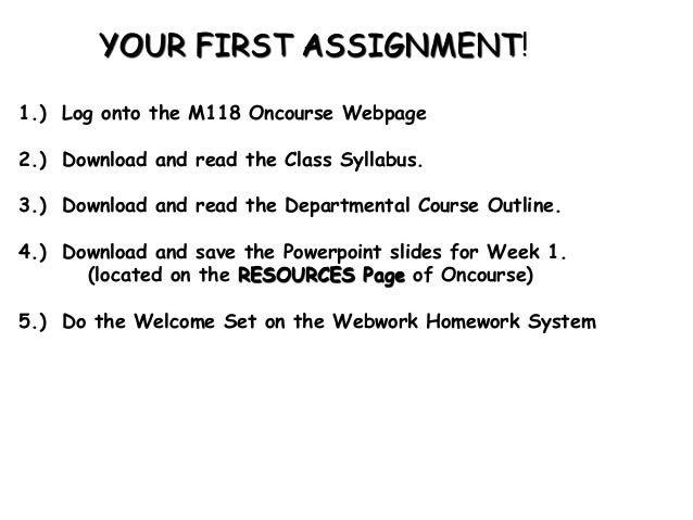 YOUR FIRST ASSIGNMENT! 1.) Log onto the M118 Oncourse Webpage  2.) Download and read the Class Syllabus. 3.) Download and ...