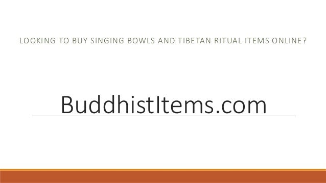 LOOKING TO BUY SINGING BOWLS AND TIBETAN RITUAL ITEMS ONLINE?  BuddhistItems.com