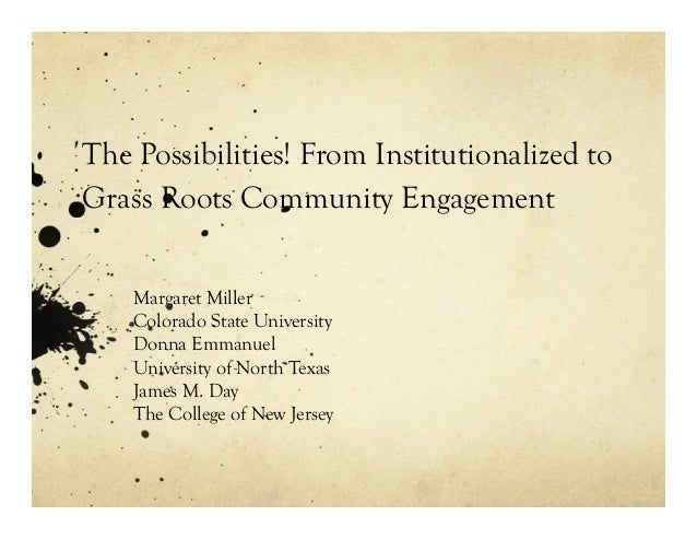 The Possibilities! From Institutionalized to Grass Roots Community Engagement Margaret Miller Colorado State University Do...
