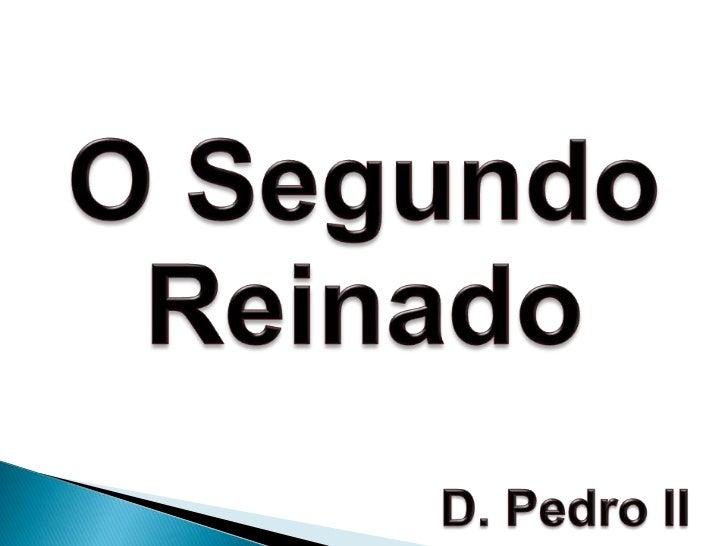 O Segundo Reinado<br />D. Pedro II<br />
