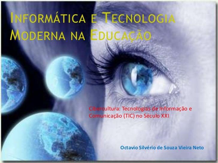 I NFORMÁTICA E T ECNOLOGIAM ODERNA NA E DUCAÇÃO            Cibercultura: Tecnologias de Informação e            Comunicaçã...