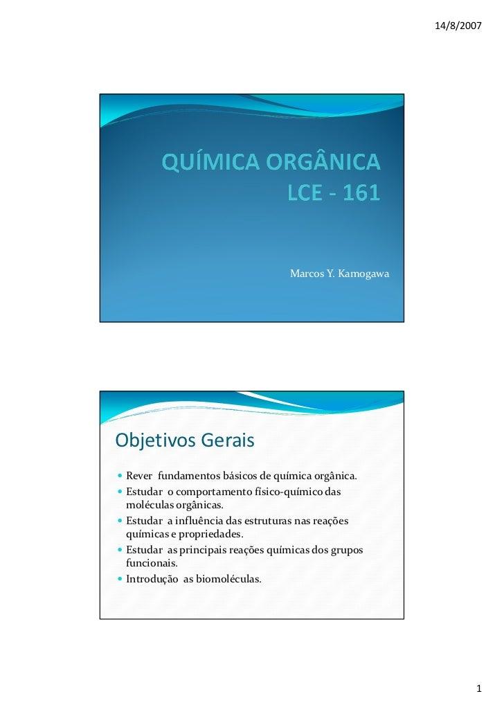 14/8/2007                                  Marcos Y. KamogawaObjetivos Gerais Rever fundamentos básicos de química orgânic...