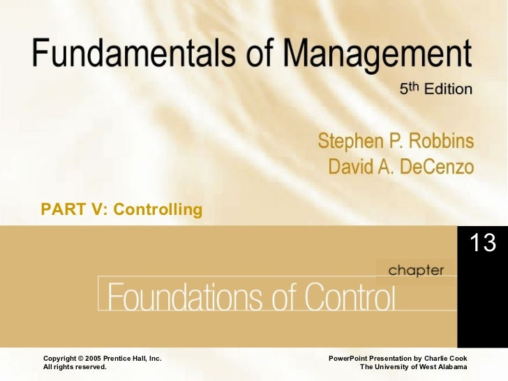 Foundations of Control Chapter 13 Copyright © 2005 Prentice Hall, Inc. All rights reserved. 13 PART V: Controlling