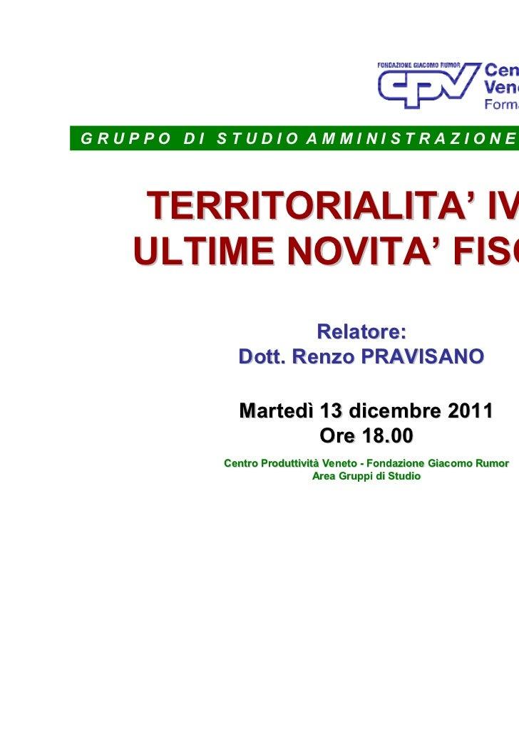 GRUPPO DI STUDIO AMMINISTRAZIONE AZIENDALE   TERRITORIALITA' IVA E   ULTIME NOVITA' FISCALI                    Relatore:  ...