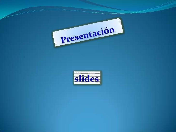 Presentación<br />slides<br />