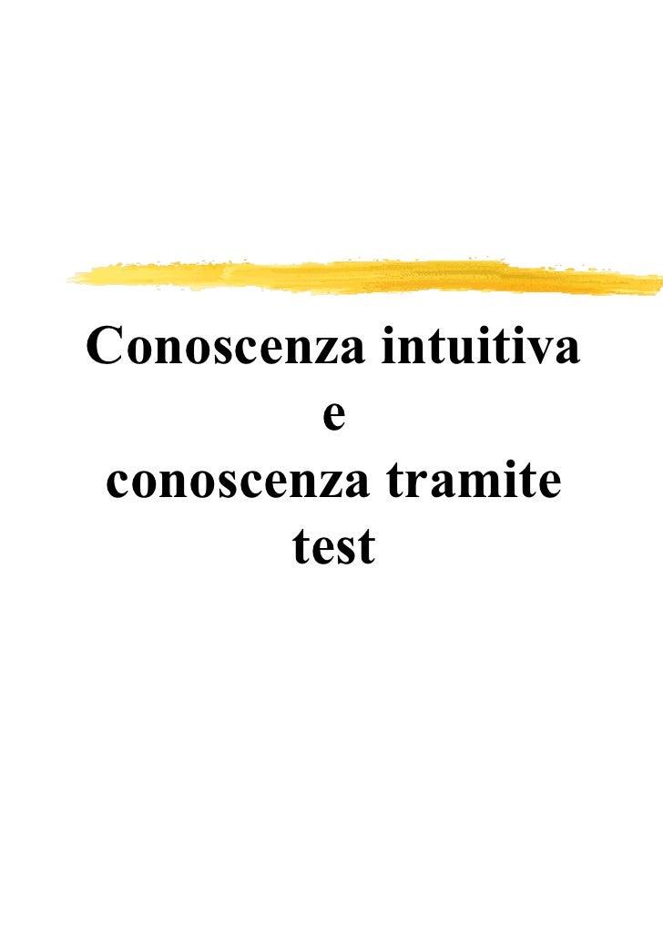Slide 1 conoscenza intuitiva e conoscenza tramite test