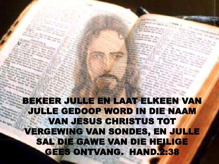 BEKEER JULLE EN LAAT ELKEEN VAN JULLE GEDOOP WORD IN DIE NAAM    VAN JESUS CHRISTUS TOTVERGEWING VAN SONDES, EN JULLE  SAL...