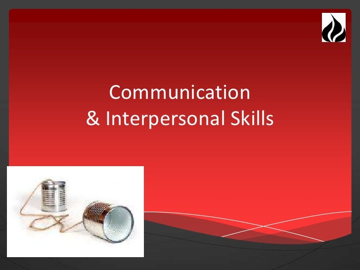 An Intro to Communication & Interpersonal Skills