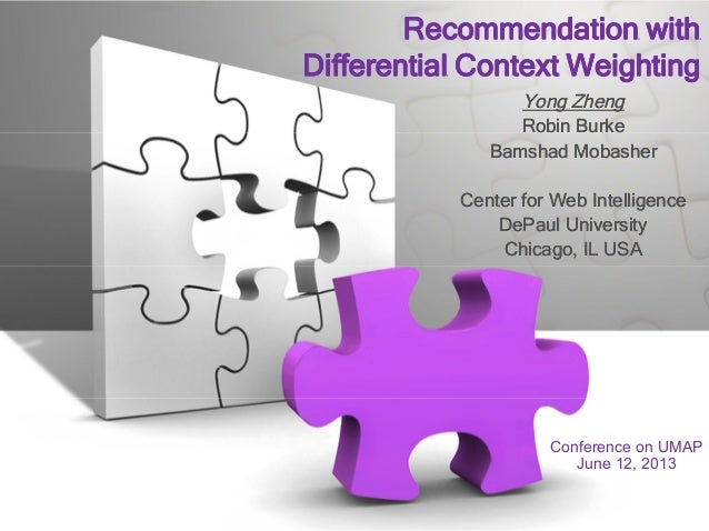 Recommendation withDifferential Context WeightingRecommendation withDifferential Context WeightingYong ZhengRobin BurkeBam...