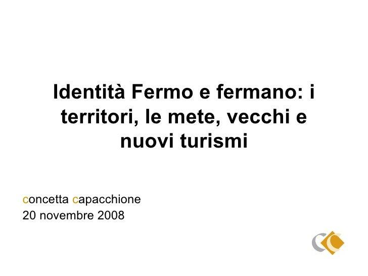Identità Fermo e fermano: i territori, le mete, vecchi e nuovi turismi c oncetta  c apacchione 20 novembre 2008