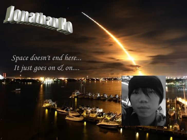 Space doesn't end here... It just goes on & on.... Jonathan Ho