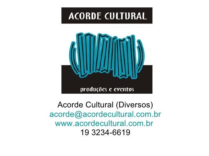 Acorde Cultural (Diversos) acorde@acordecultural.com.br  www.acordecultural.com.br        19 3234-6619