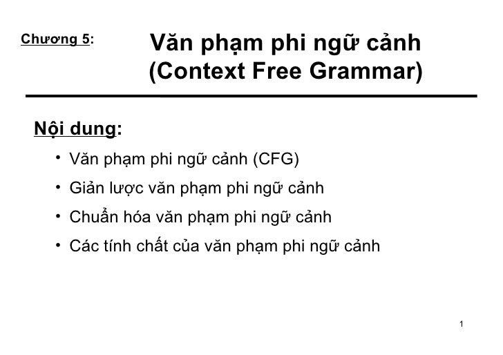 Chương 5:      Văn phạm phi ngữ cảnh               (Context Free Grammar) Nội dung:    • Văn phạm phi ngữ cảnh (CFG)    • ...
