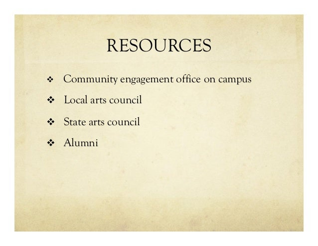 RESOURCES v  Community engagement office on campus v  Local arts council v  State arts council v  Alumni