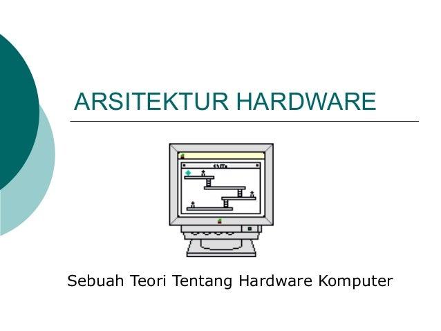 ARSITEKTUR HARDWARE Sebuah Teori Tentang Hardware Komputer