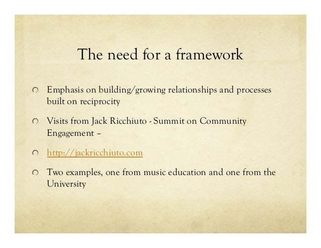 The need for a framework !  Emphasis on building/growing relationships and processes built on reciprocity !  Visits from...