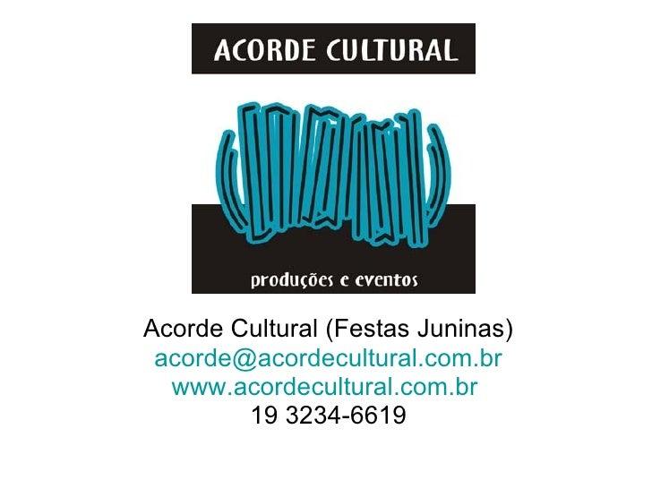 Acorde Cultural (Festas Juninas)  acorde@acordecultural.com.br   www.acordecultural.com.br         19 3234-6619